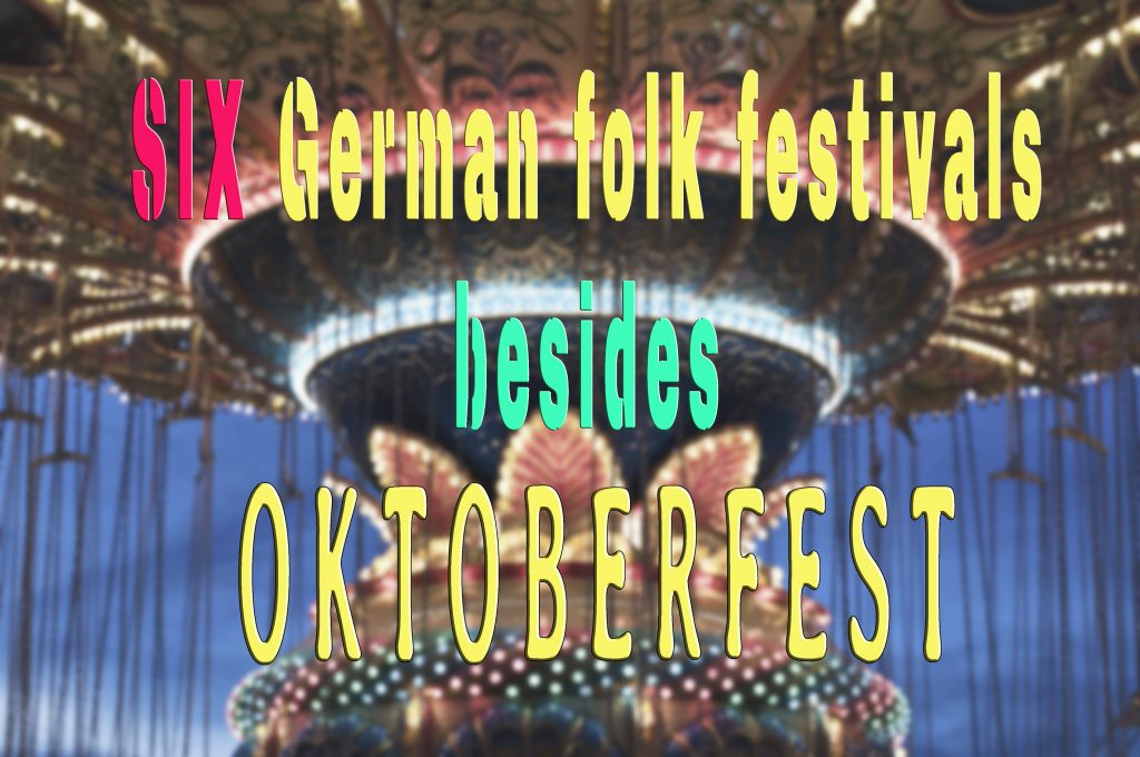 Six German folk festivals besides Oktoberfest