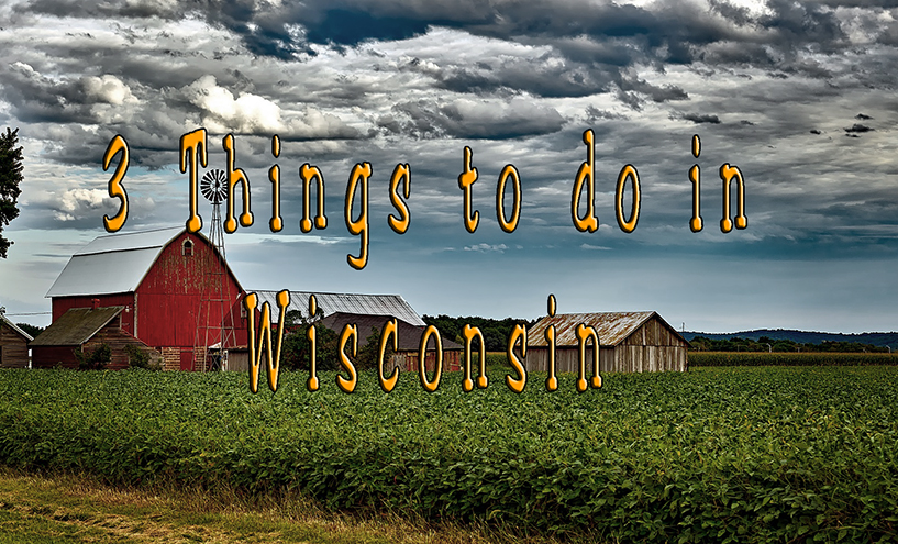 Three things to do in Wisconsin