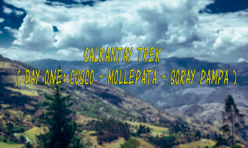 Salkantay Trek diary – Part 3: My new family Pachacutec or the first day of the trek