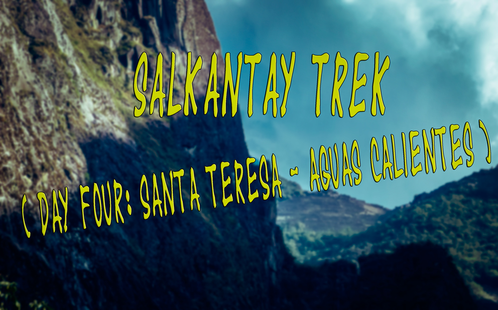 Salkantay Trek diary – Part 6: A rude awakening or the fourth day of the trek