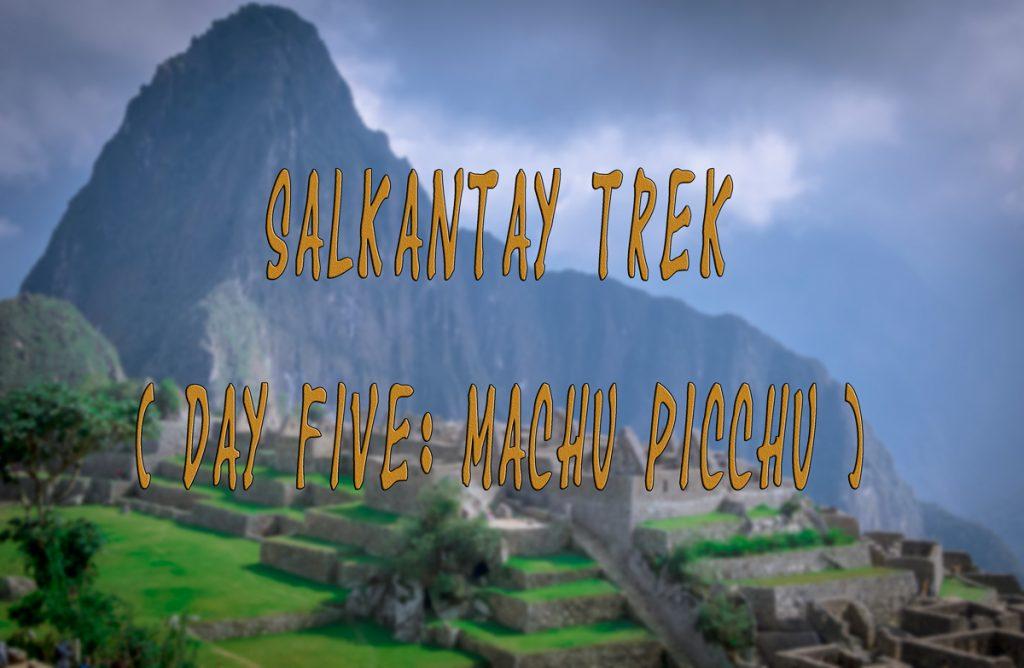 Salkantay Trek diary – Part 7: Machu Picchu – a citadel that never was lost