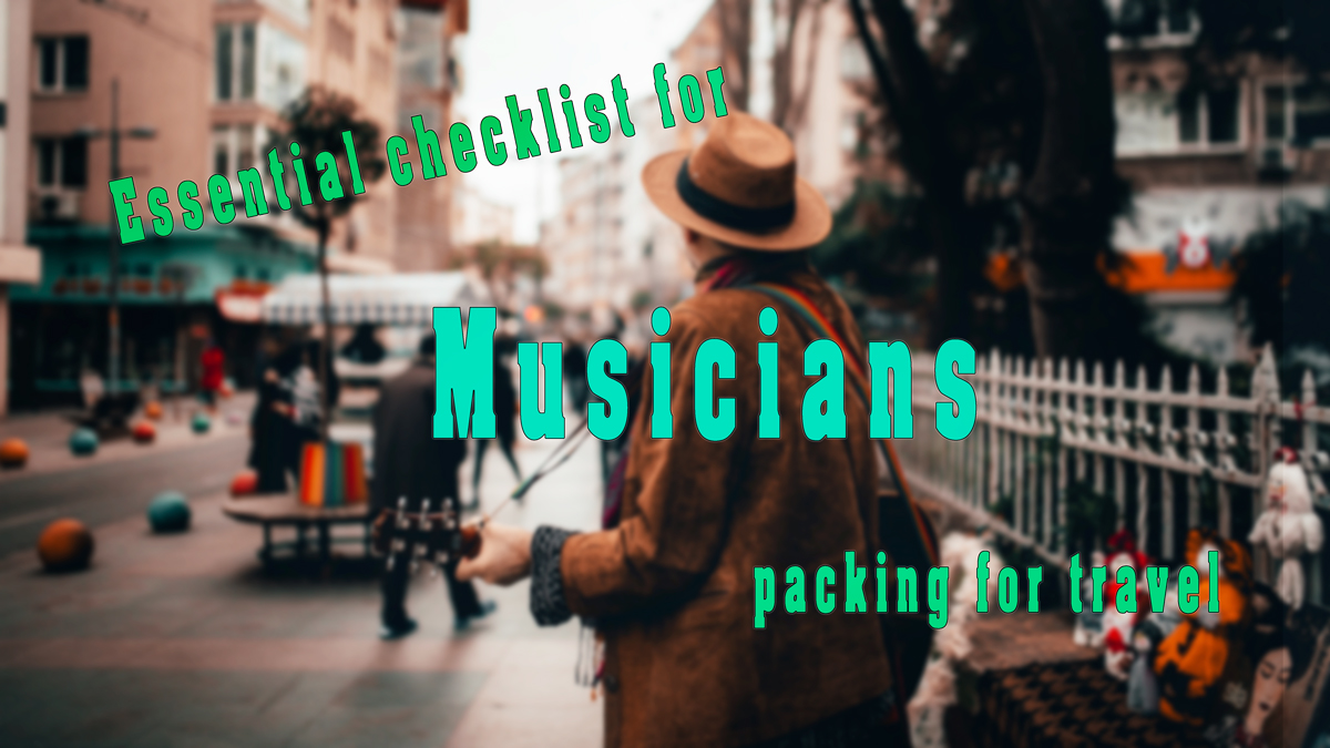 Essential checklist for Musicians packing for travel,