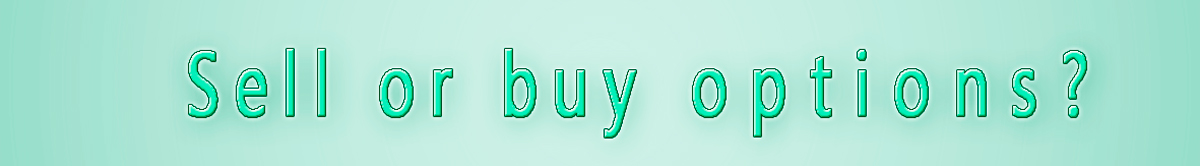 are you tending to buy or to sell options, tend you to sell or to buy options, Which is better buying or selling options